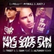 DJ Felli ft. Pitbull, Juicy J - Have Some Fun (DJ Treet & DJ ХАМ ft. DJ Altuhov Remix) (DJ Treet & DJ ХАМ ft. DJ Altuhov Remix)
