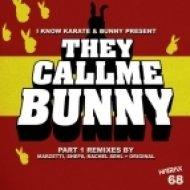 Bunny, I Know Karate & Bunny - They Call Me Bunny (Rachel Sehl Remix)