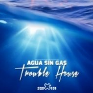 Agua Sin Gas - Trouble House (Vocal Mix)