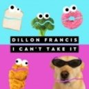Dillon Francis - I Can\'t Take It (Original mix)