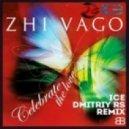 Zhi Vago - Celebrate The Love (Ice & Dmitriy Rs Remix) (Ice & Dmitriy Rs Remix)