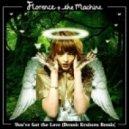 Florence & The Machine - You\'ve Got The Love (Dennis Kruissen Remix)