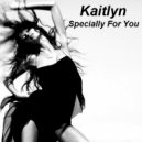 Kaitlyn - Specially For You ()