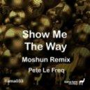Pete Le Freq - Show Me the Way (Moshun Remix)