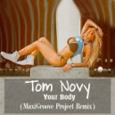 Tom Novy - Your Body (MaxiGroove Project Remix)