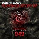 Dwight Glove - Playback Story (Original Mix)