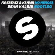 Firebeatz & KSHMR feat. Luciana - No Heroes (Sean Kalejs Bootleg)