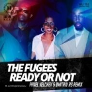 The Fugees  - Ready or Not  (Pavel Velchev & Dmitriy Rs Remix)