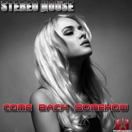 Stereo House - Come Back Somehow (Original mix)