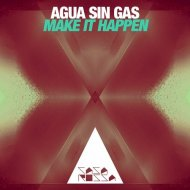 Agua Sin Gas - Make It Happen (Original Mix)