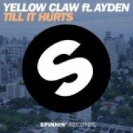 Yellow Claw feat. Ayden - Till It Hurts (Original Mix)