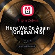 Thom Colvin - Here We Go Again (Original Mix)