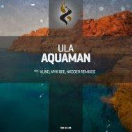 Ula  - Aquaman (Nkoder Remix)