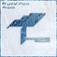 Physical Phase - Frozen (Original Mix)