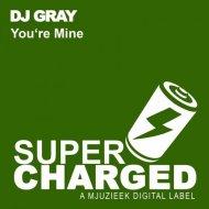 DJ Gray - You\'re Mine (Original Mix)