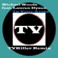 Michael Woods feat. Lauren Dyson - In Your Arms (TVKiller Remix)