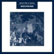 Wolfskind - Build You A Castle (Original Mix)