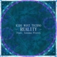 Kids Want Techno - Reality feat. Luzana Flores (Original Mix)