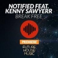 Notified Feat. Kenny Sawyerr - Break Free (Original Mix)