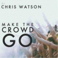 Chris Watson - Make The Crowd Go (Original mix)