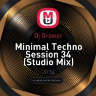 Dj Grower - Minimal Techno Session 34 (Studio Mix)