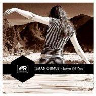 Ilhan Gumus - Love In You (Original Mix)