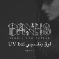 BANKS - Beggin For Thread (UV boi فوق بنفسجي Remix)