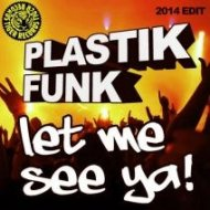 Plastik Funk - Let Me See Ya (2014 Edit)
