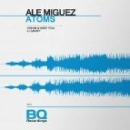 Ale Miguez - Atoms (Original Mix)