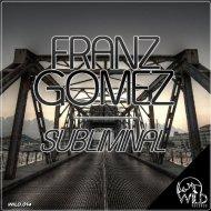 Franz Gomez - Subliminal (Original mix)