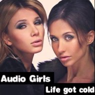 Audio Girls  - Life Got Cold (Original mix)