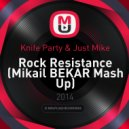 Knife Party & Just Mike - Rock Resistance (Mikail BEKAR Mash Up) (Mikail BEKAR Mash Up Mix)
