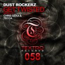 Dust Rockerz - Get Twisted (Chris Geka & Tecca Remix)