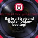 Drumattic Twins & Rory Lyons vs. Duck Sauce - Barbra Streisand (Ruslan Didaev bootleg)