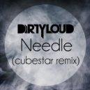 Dirtyloud - Needle  (Cubestar Remix)