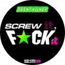 Brent Kilner - Screw It,Fuck It (Original mix)