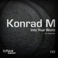 Konrad M - Into Your World (Original Mix)
