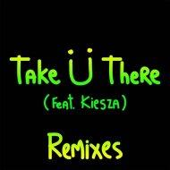 Jack Ü feat. Kiesza - Take Ü There (Tujamo Remix)