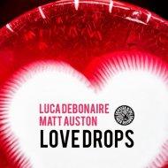 Luca Debonaire, Matt Auston - Love Drops (Original Mix)