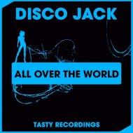Disco Jack - All Over The World (Original mix)