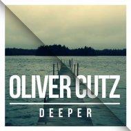 Oliver Cutz - Deeper (Original Mix)