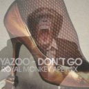 Yazoo  - Don\'t Go (Royal Monkey Ape Mix)