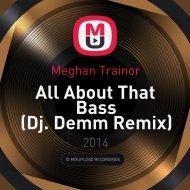 Meghan Trainor - All About That Bass (Dj Demm Remix) [RE-WORK Edit] ()