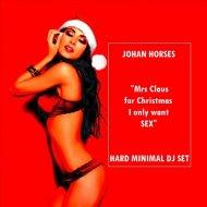 Johan Horses - For Christmas I Only Want Sex - Hard Minimal Dj Set () ( )