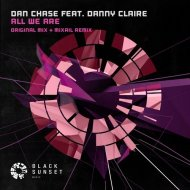Dan Chase feat. Danny Claire - All We Are (Original Mix)