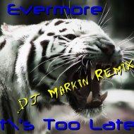 Evermore - It\'s Too Late (Dj Markin Remix)