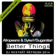Afropeans & Syke\'n\'Sugastarr - Better Things (Dj Restart Refresh) [ (Syke\'n\'Sugarstarr Mix)