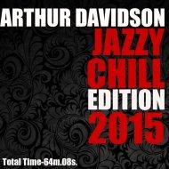 ARTHUR DAVIDSON - JAZZY CHILL EDITION (2015)