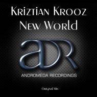 Kriztian Krooz - New World (Original Mix)