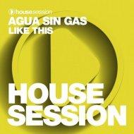 Agua Sin Gas - Like This (Original Mix)
